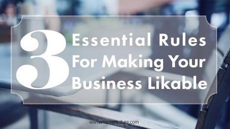 The 3 Essential Rules for Making Your Business Likable | Internet Marketing | Scoop.it