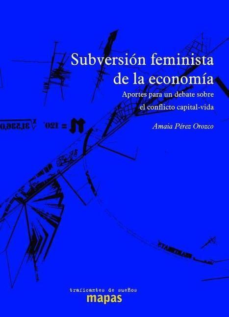 Subversión feminista de la economía. Aportes para un debate sobre el conflicto capital-vida | Traficantes de Sueños | Begirada feminista | Scoop.it
