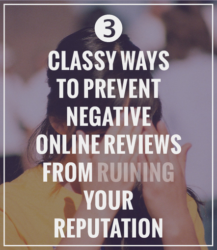 3 Classy Ways to Prevent Negative Online Reviews From Ruining ... | Blogger's World | Scoop.it