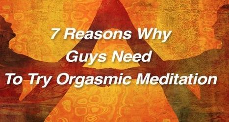 7 Reasons Why Guys Need To Try Orgasmic Meditation - Inner Gladiator | orgasmic meditation | Scoop.it