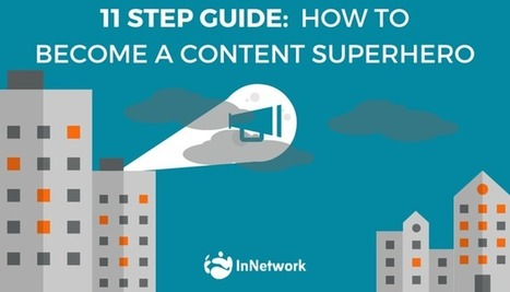 11 Step Guide: How to Become a Content Superhero | Content Creation, Curation, Management | Scoop.it