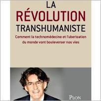 Livre «La révolution transhumaniste: Comment la technomédecine et l'uberisation du monde vont bouleverser nos vies» - Luc Ferry | Post-Sapiens, les êtres technologiques | Scoop.it