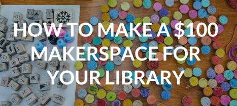 How to make a $100 makerspace for your library - @DHMakerBus | PD & Articles | Scoop.it