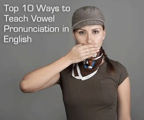 Top 10 Ways to Teach Vowel Pronunciation in English | Teaching English Sound System | Scoop.it
