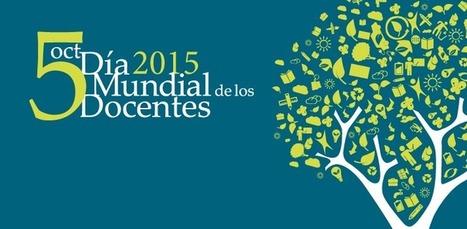 Día Mundial Docente. Los profesores, base de la educación | Educacion, ecologia y TIC | Scoop.it
