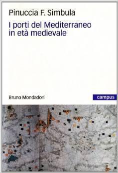 I PORTI DEL MEDITERRANEO IN ETÀ MEDIEVALE - Pinuccia F. Simbula | Archeologia del commercio | Scoop.it