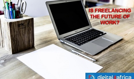 Is Freelancing The Future Of Work? - Digital 4 Africa | Peer2Politics | Scoop.it