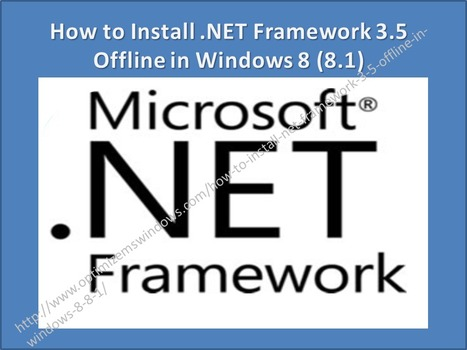 How to Install .NET Framework 3.5 Offline in Windows 8 (8.1) | Windows, Software and PC Performance | Scoop.it