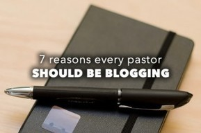 Seven Reasons Every Pastor Should Have a Blog | Online Ministry Updates | Scoop.it
