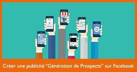 """Comment créer une publicité """"Génération de Prospects"""" sur Facebook - Social Media Pro   Marketing pour TPE   Webmarketing Now ! Juste l'essentiel à ne pas rater.   Scoop.it"""