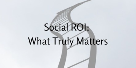 Social ROI: What Truly Matters | Going to Market | Scoop.it