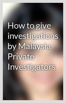 How to give investigations by Malaysia Private Investigators - Wattpad | Private investigators | Scoop.it