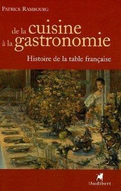 De la cuisine à la gastronomie : Histoire de la table française - Patrick Rambourg   La cuisine Francaise   Scoop.it