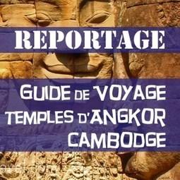 Guide de voyage des temples d'Angkor - Récit et conseils de voyageurs | Voyage Asie du Sud-Est | Scoop.it