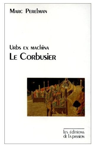 Une froide vision du monde, LE CORBUSIER, Marc Perelman | The Architecture of the City | Scoop.it