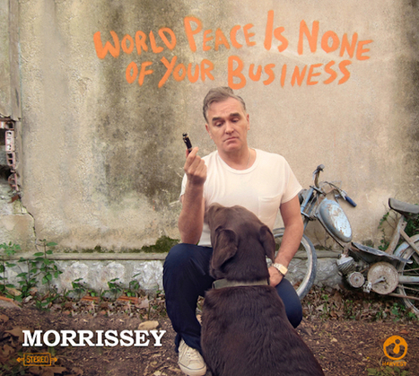 Morrissey - World Peace Is None Of Your Business - Sound of Violence   Morrissey 4 eva   Scoop.it
