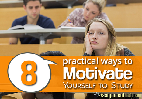 8 Practical Ways to Motivate Yourself to Study | Assignment Help | Scoop.it
