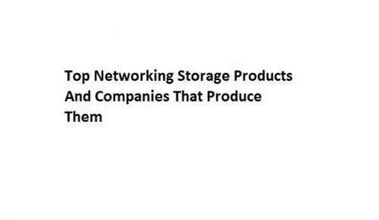 Top Networking Storage Products And Companies That Produce Them by Robert Fogarty | Nephin Technologies | Scoop.it