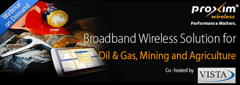 Webinar on Demand - Broadband Wireless Solutions for Oil and Gas, Mining and Agriculture | Newsletter | Scoop.it