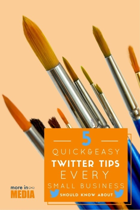 5 Quick and Easy Twitter Tips Every Small Business Should Know About! - More In Media | More In Media | Scoop.it