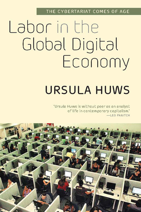 Labor in the Global Digital Economy: The Cybertariat Comes of Age | Peer2Politics | Scoop.it