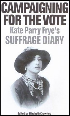Campaigning for the Vote: Kate Parry Frye's Suffrage Diary | European History 1914-1955 | Scoop.it