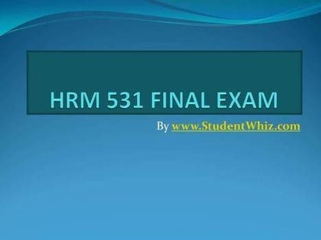 HRM 531 FINAL EXAM | UOP Final Exam Questions With Answers | Scoop.it