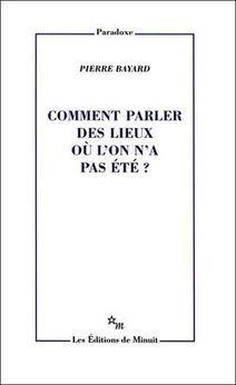 Des Livres : Comment parler des lieux où l'on a pas été ? (Pierre Bayard)   Action humanitaire dans le monde et ONG   Scoop.it