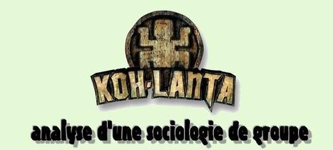 L'émission Koh Lanta : analyse d'une sociologie de groupe. | Osez Oser | Scoop.it