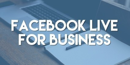 Facebook Live for Business | SocialMediaFB | Scoop.it