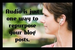 5 Ways to Repurpose Your Blog Posts | Podcasts | Scoop.it