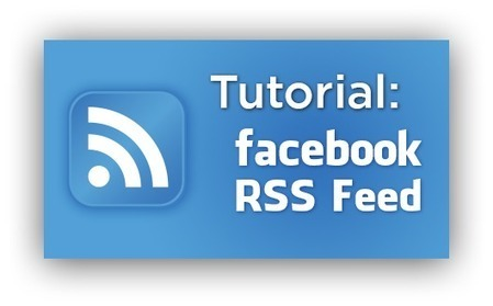 RSS - Tutorial: Facebook RSS Feed, How to Find Yours   cogc digital culture   Scoop.it