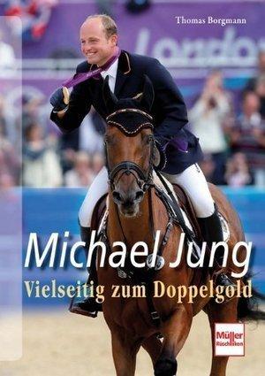"Buchtipp: ""Michael Jung – Vielseitig zum Doppelgold"" | will-reiten.de | will-reiten.de | Reiterblog | Scoop.it"