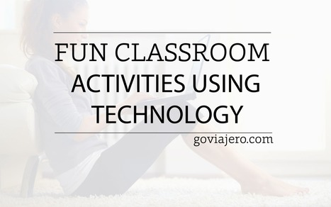 Fun Classroom Activities Using Technology for 21st Century Education - Go Viajéro | Languages, Cultures and Bilingualism | Scoop.it