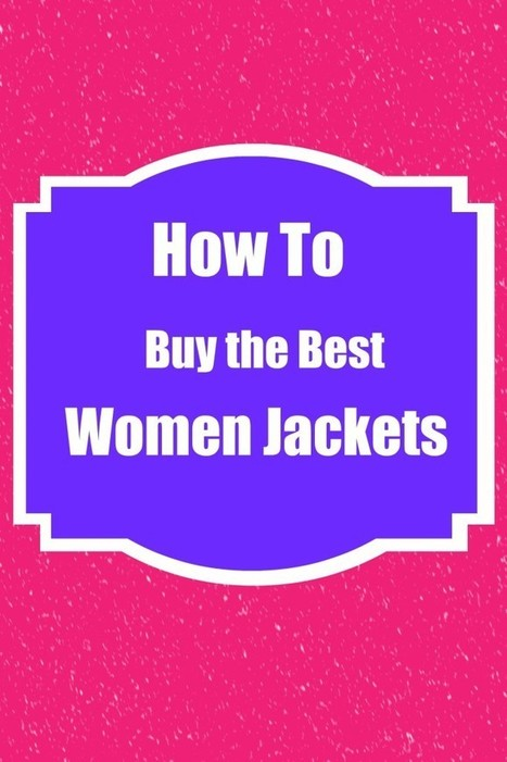 How To Buy The Best Women Winter Jackets • | Beauty Care for Women | Scoop.it