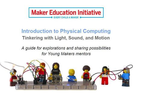 An Introduction to Physical Computing - Maker Education   Edu-Vision- Educational Leadership   Scoop.it