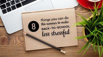 8 things you can do this summer to make back-to-school less stressful | Cool School Ideas | Scoop.it