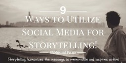 9 Ways to Utilize Social Media for Storytelling! | Public Relations & Social Media Insight | Scoop.it