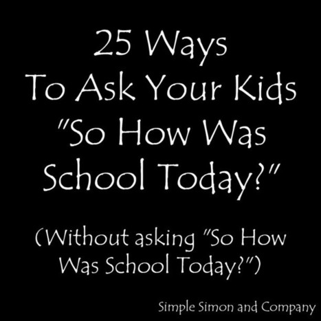 25 Ways To Ask Your Kids How Was School Today | Education Leadership Info | Scoop.it