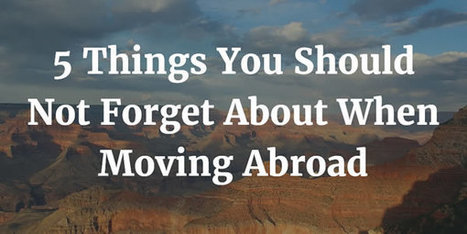 5 Things You Should Not Forget About When Moving Abroad | Stuff | Scoop.it