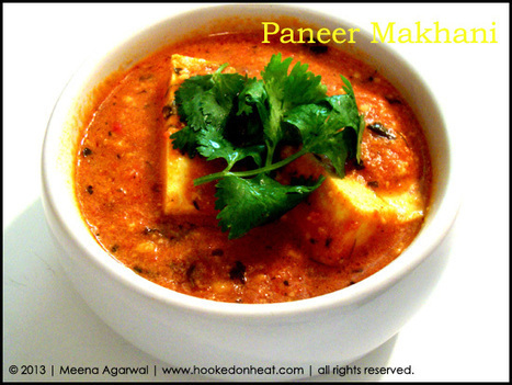 Not so Rich Anymore: Paneer Makhani » Hooked on Heat » Indian Inspired Flavours… | Arabic and Indian Recipes | Scoop.it