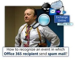 How to recognize an event in which Office 365 recipient send spam mail? | o365info.com | Scoop.it