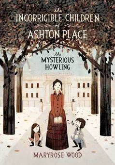 The Mysterious Howling (The Incorrigible Children of Ashton Place #1) | Great Reading Suggestions | Scoop.it