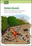 Stolen Goods: The EU's complicity in illegal tropical deforestation   FERN   La parole de l'arbre   Scoop.it