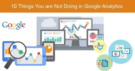 10 Things You Are Not Doing in Google Analytics | SEJ | World of #SEO, #SMM, #ContentMarketing, #DigitalMarketing | Scoop.it