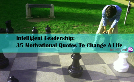 Intelligent Leadership: 35 Motivational Quotes To Change A Life | Leadership and Management | Scoop.it