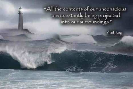 "Carl Jung: ""All the contents of our unconscious are constantly being projected into our surroundings…."" 