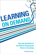 Learning On Demand: How the Evolution of Technology is Shaping the Future of Learning | learning | Scoop.it