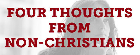 Four Thoughts from Non-Christians about Christians | Christianity Unplugged | Scoop.it