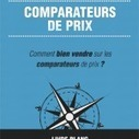 Comment Bien Vendre sur les Comparateurs de Prix | WebZine E-Commerce &  E-Marketing - Alexandre Kuhn | Scoop.it